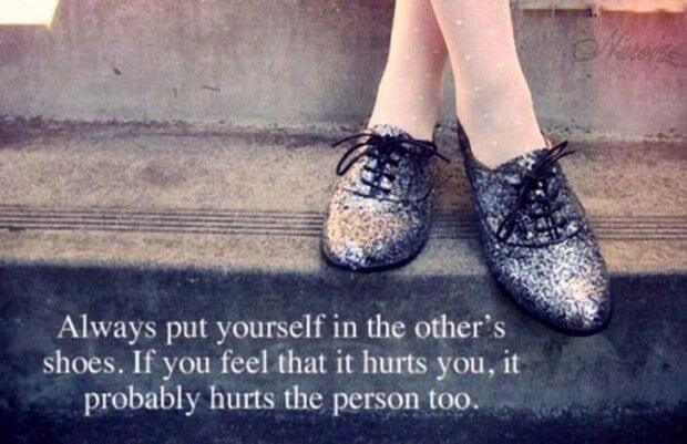 You can put yourself in other people's shoes